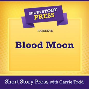 Download Short Story Press Presents Blood Moon by Short Story Press, Carrie Todd