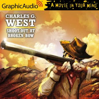 Shoot-Out at Broken Bow [Dramatized Adaptation], Charles G. West