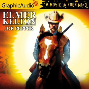 Joe Pepper [Dramatized Adaptation], Elmer Kelton