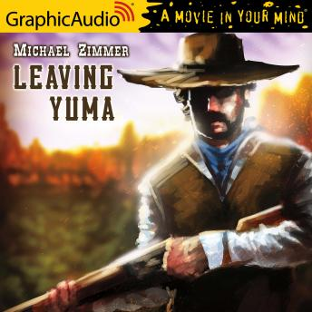 Leaving Yuma [Dramatized Adaptation]