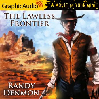 The Lawless Frontier [Dramatized Adaptation]