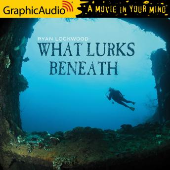 What Lurks Beneath [Dramatized Adaptation]