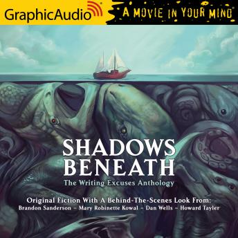 Shadows Beneath [Dramatized Adaptation]: The Writing Excuses Anthology