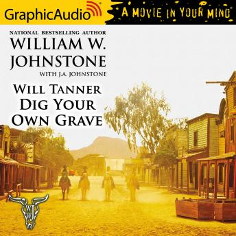 Dig Your Own Grave [Dramatized Adaptation], J.A. Johnstone, William W. Johnstone