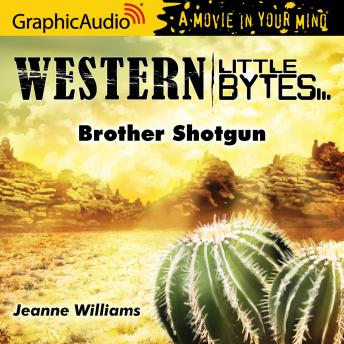 Brother Shotgun [Dramatized Adaptation]