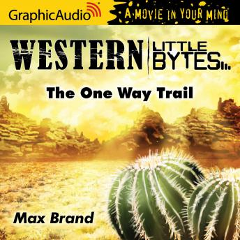 The One Way Trail [Dramatized Adaptation]