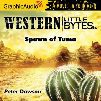 Spawn of Yuma [Dramatized Adaptation]
