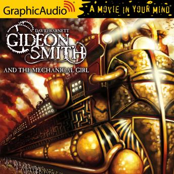 Gideon Smith and the Mechanical Girl [Dramatized Adaptation]