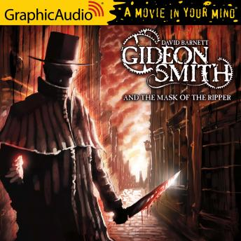 Gideon Smith and the Mask of the Ripper [Dramatized Adaptation]