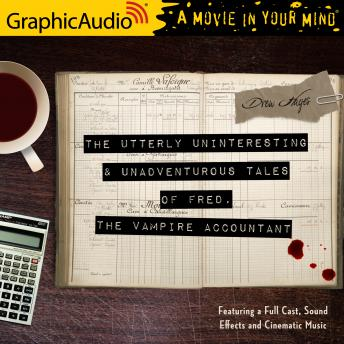 The Utterly Uninteresting and Unadventurous Tales of Fred, the Vampire Accountant [Dramatized Adaptation]