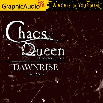 Dawnrise (2 of 2) [Dramatized Adaptation]: Chaos Queen 5