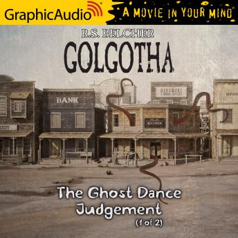 The Ghost Dance Judgement (1 of 2) [Dramatized Adaptation]