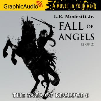 Fall of Angels (2 of 2) [Dramatized Adaptation]: The Saga of Recluce 6