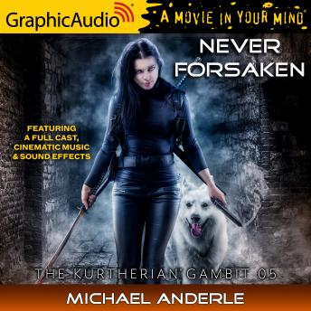 Never Forsaken [Dramatized Adaptation]: The Kurtherian Gambit 5