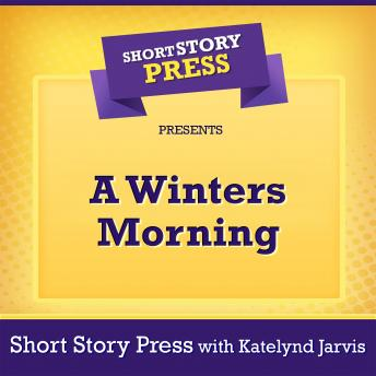 Download Short Story Press Presents A Winters Morning by Short Story Press, Katelynd Jarvis