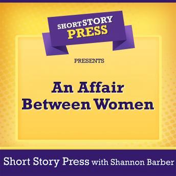 Short Story Press Presents An Affair Between Women