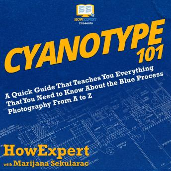 Cyanotype 101: A Quick Guide That Teaches You Everything That You Need to Know About the Blue Photog