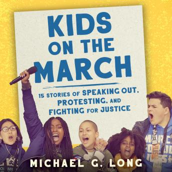 Kids on the March: 15 Stories of Speaking Out, Protesting, and Fighting for Justice