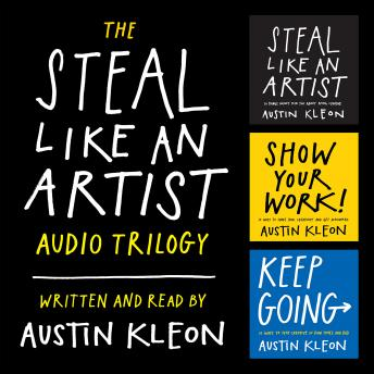 The Steal Like an Artist Audio Trilogy: How to Be Creative, Show Your Work, and Keep Going