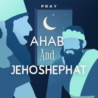 Ahab and Jehoshephat: A Bedtime Bible Story by Pray.com