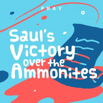 Saul's Victory over the Ammonites: A Kids Bible Story by Pray.com, Pray.Com