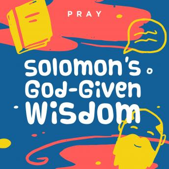 Solomon's God-Given Wisdom: A Kids Bible Story by Pray.com, Pray.Com