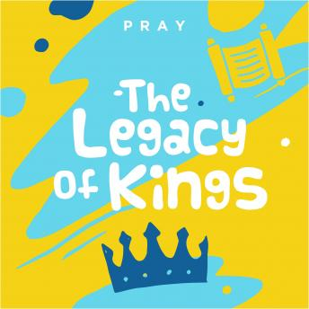 Legacy of Kings: A Kids Bible Story by Pray.com, Pray.Com