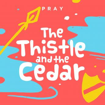 Thistle and the Cedar: A Kids Bible Story by Pray.com, Pray.Com