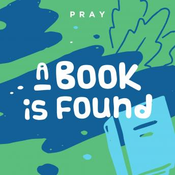 A Book is Found: A Kids Bible Story by Pray.com
