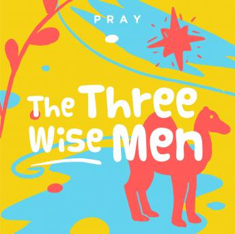 The Three Wise Men: A Kids Bible Story by Pray.com