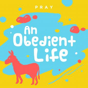 Obedient Life: A Kids Bible Story by Pray.com, Pray.Com