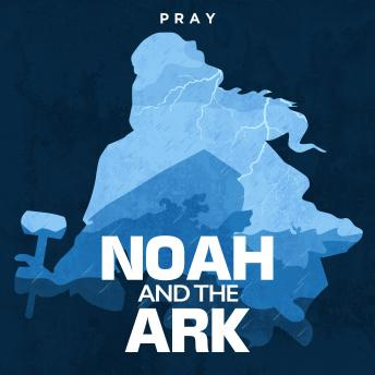 Noah and the Ark: A Bible Story by Pray.com