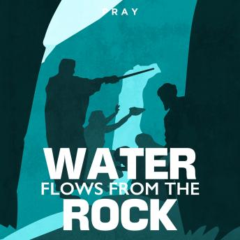 Water Flows from the Rock: A Bible Story by Pray.com