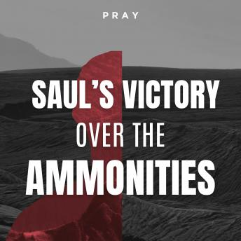 Saul's Victory of the Ammonites: A Bible Story by Pray.com, Pray.Com