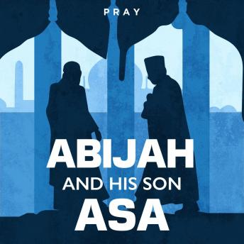 Abijah and His Son Asa: A Bible Story by Pray.com