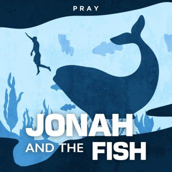 Jonah and the Fish: A Bible Story by Pray.com, Pray.Com