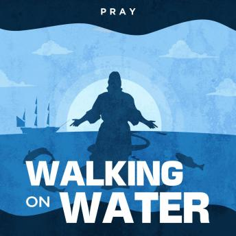 Walking on Water: A Bible Story by Pray.com, Pray.Com