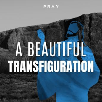 Beautiful Transfiguration: A Bible Story by Pray.com, Pray.Com