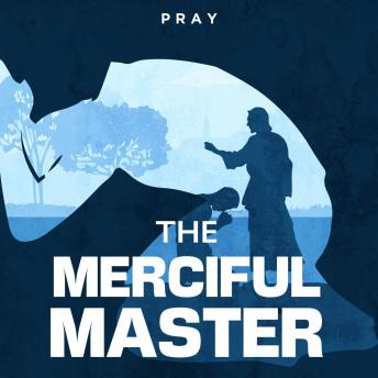 The Merciful Master: A Bible Story by Pray.com