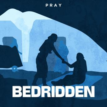 Bedridden: A Bible Story by Pray.com sample.