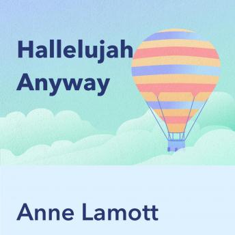 Hallelujah Anyway, by Anne Lamott: Key Insights by Pray.com, Pray.Com