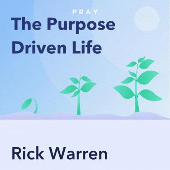 The Purpose Driven Life, by Rick Warren: Key Insights by Pray.com