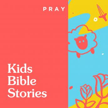 Kids Bible Stories: Teach Your Kids Wisdom from the Bible by Pray.com