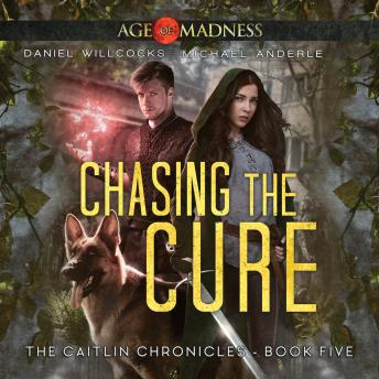 Chasing The Cure: Age Of Madness - A Kurtherian Gambit Series