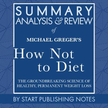 Summary, Analysis, and Review of Michael Greger's How Not to Diet: The Groundbreaking Science of Healthy, Permanent Weight Loss