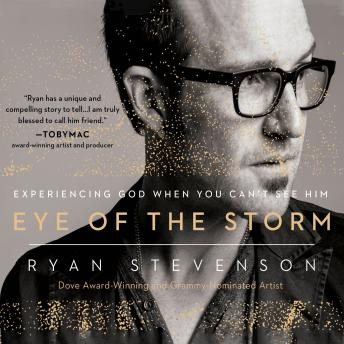 Eye of the Storm: Experiencing God When You Can't See Him details