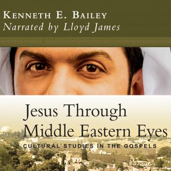Jesus Through Middle Eastern Eyes: Cultural Studies in the Gospels Audiobook Free Download Online