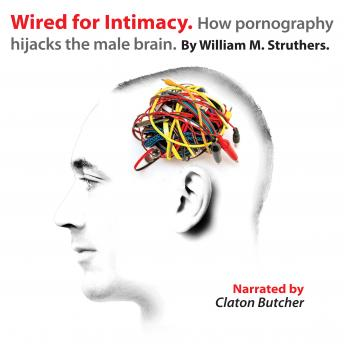 Download Wired for Intimacy: How Pornography Hijacks the Male Brain by William M. Struthers