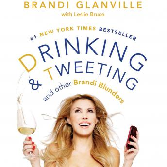 Download Drinking and Tweeting: And Other Brandi Blunders by Brandi Glanville