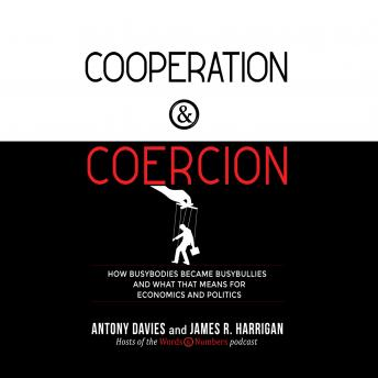 Cooperation and Coercion: How Busybodies Became Busybullies and What that Means for Economics and Politics details